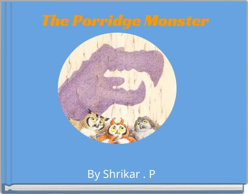 The Porridge Monster
