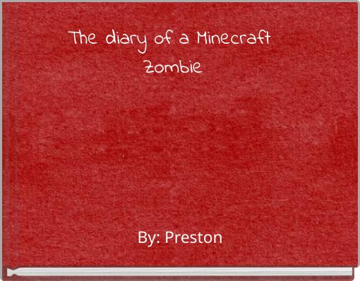 The diary of a Minecraft Zombie