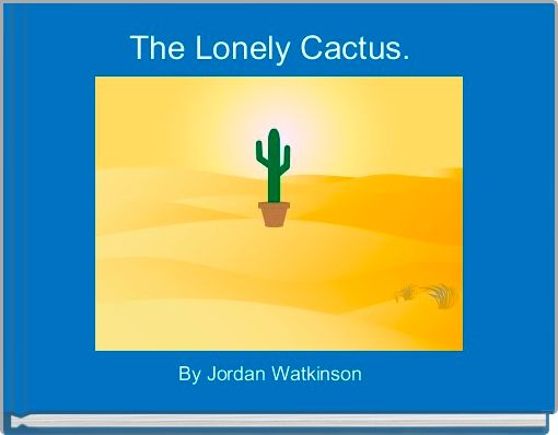 The Lonely Cactus.