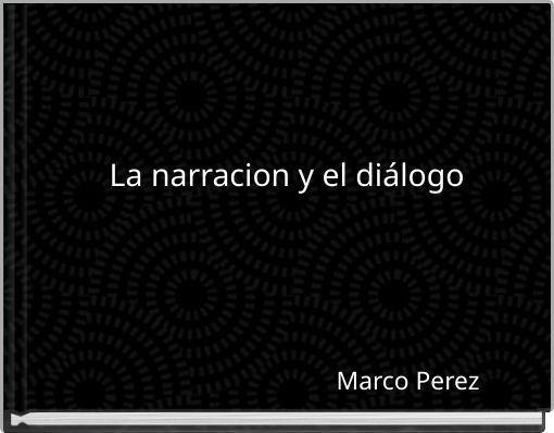 La narracion y el diálogo