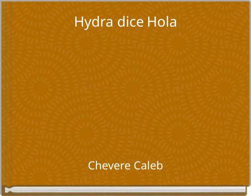 Hydra dice Hola