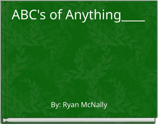 ABC's of Anything____