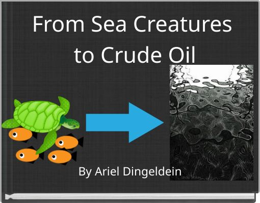 From Sea Creatures to Crude Oil