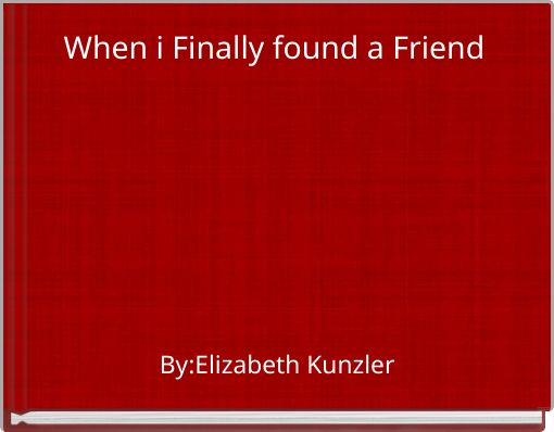 When i Finally found a Friend