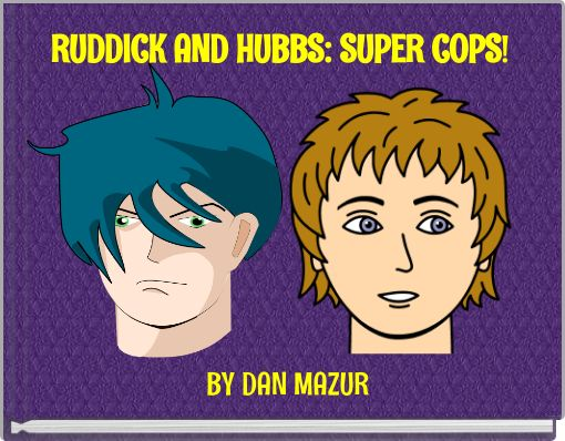 RUDDICK AND HUBBS: SUPER COPS!