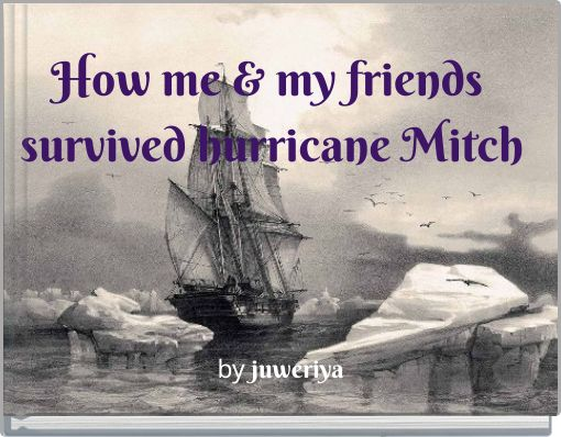 How me & my friends survived  hurricane Mitch
