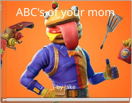 ABC's of your mom