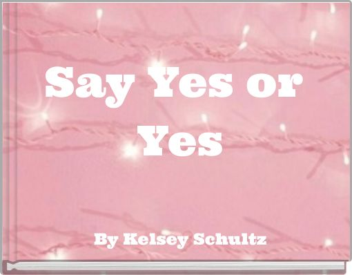 Say Yes or Yes
