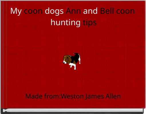 My coon dogs Ann and Bell  coon hunting tips