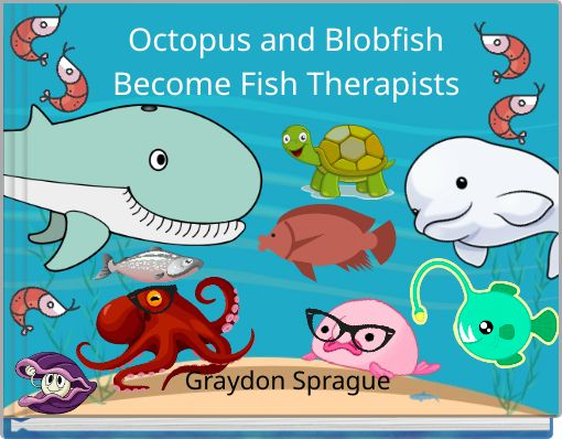 Octopus and BlobfishBecome Fish Therapists