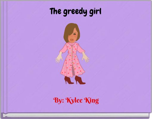 The greedy girl