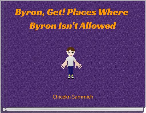 Byron, Get! Places Where Byron Isn't Allowed
