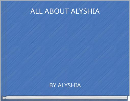 ALL ABOUT ALYSHIA