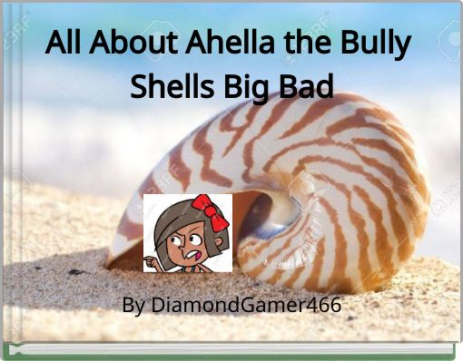 All About Ahella the Bully Shells Big Bad