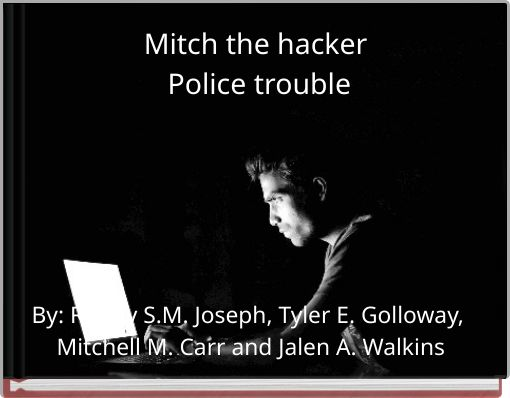 Mitch the hacker Police trouble