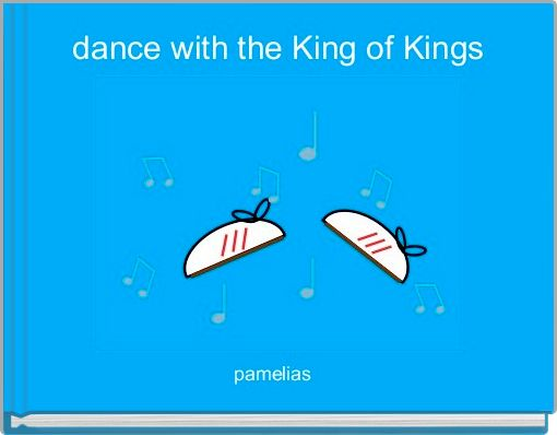 dance with the King of Kings
