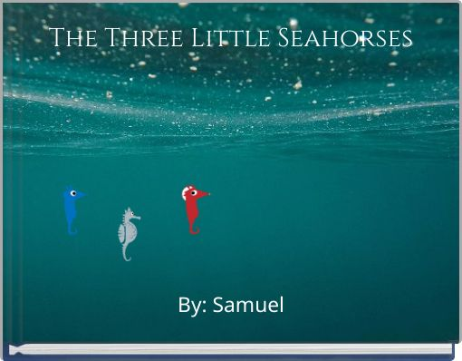 The Three Little Seahorses