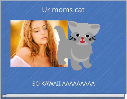 Ur moms cat