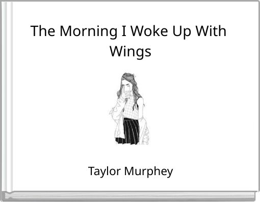 The Morning I Woke Up With Wings