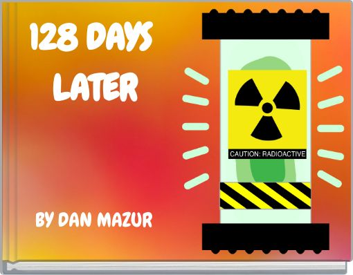 128 DAYS LATER