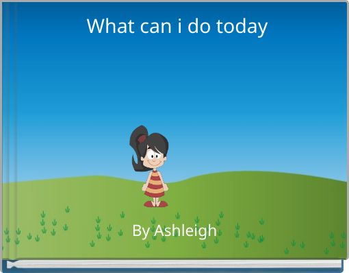 What can i do today