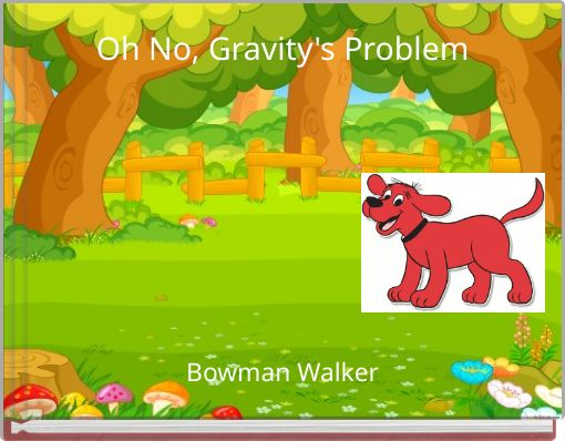 Oh No, Gravity's Problem