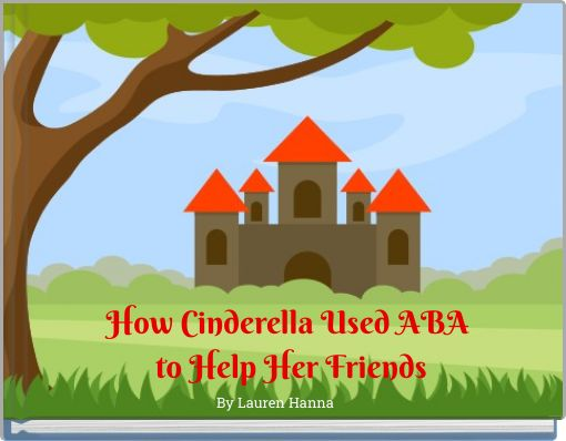 How Cinderella Used ABA to Help Her Friends