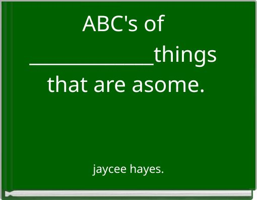 ABC's of _____________things that are asome.
