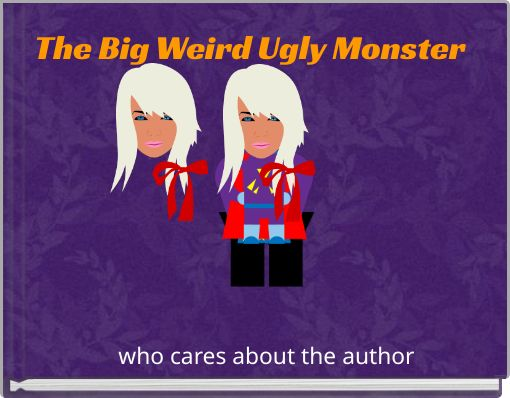The Big Weird Ugly Monster