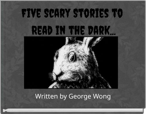 Five Scary Stories to Read in the Dark...