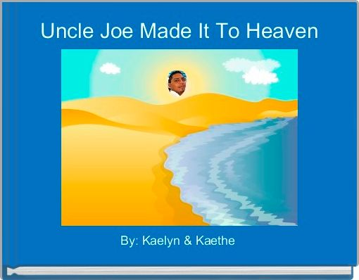 Uncle Joe Made It To Heaven