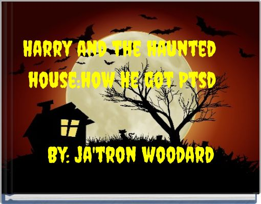 Harry and the haunted house:how He got Ptsd