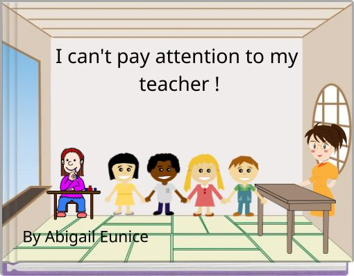 I can't pay attention to my teacher !