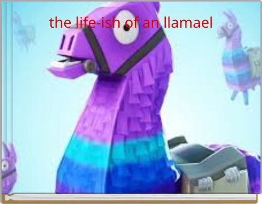 the life-ish of an llamael