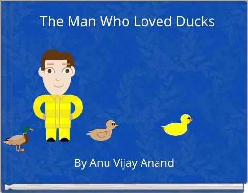 The Man  Who Loved Ducks
