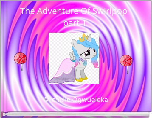 The Adventure Of Swirlpop    part 1