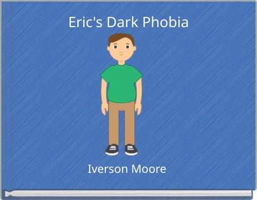 Eric's Dark Phobia