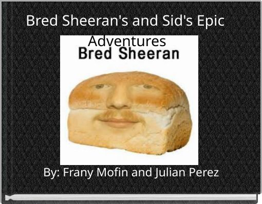 Bred Sheeran's and Sid's Epic Adventures