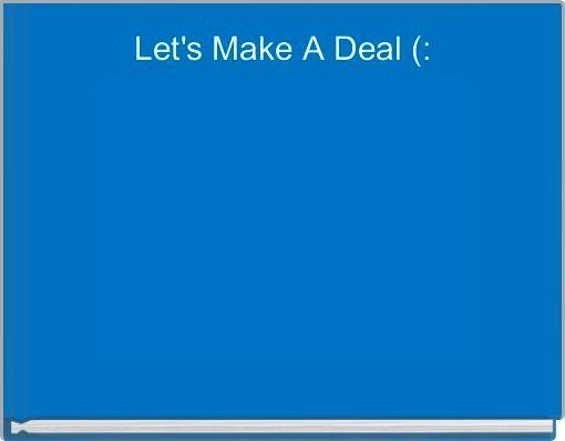 Let's Make A Deal (: