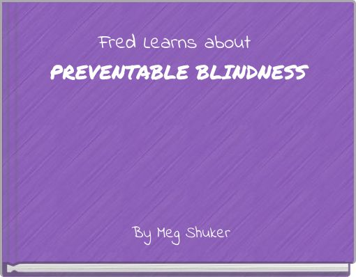 Fred Learns about PREVENTABLE BLINDNESS
