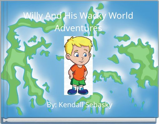 Willy And His Wacky World Adventures