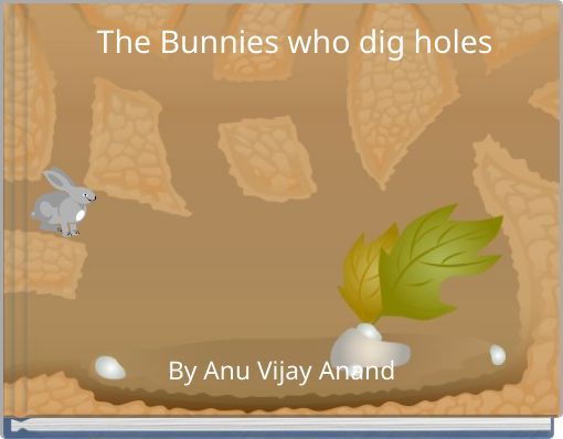 The Bunnies who dig holes