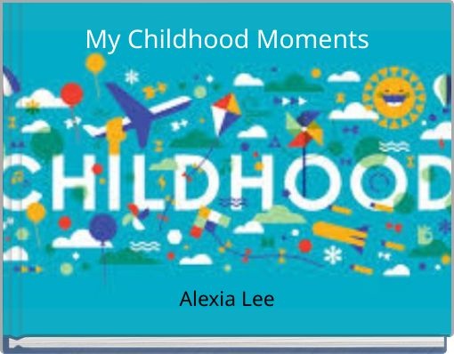 My Childhood Moments