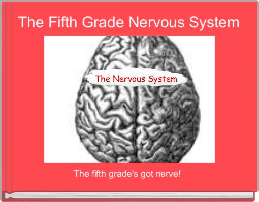 The Fifth Grade Nervous System