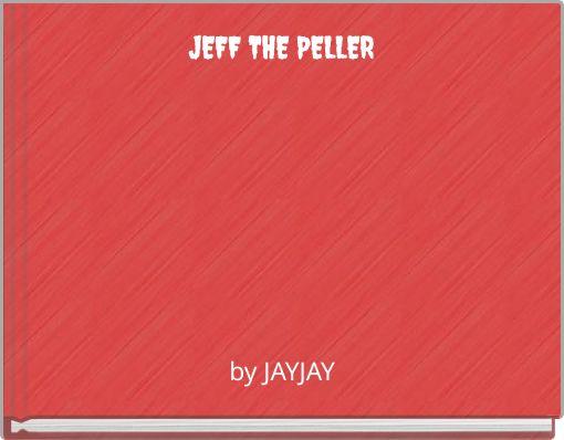 JEFF THE PELLER