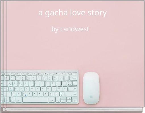 a gacha love story