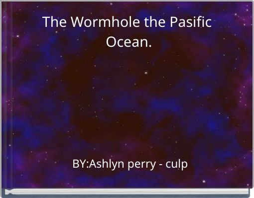 The Wormhole the Pasific Ocean.