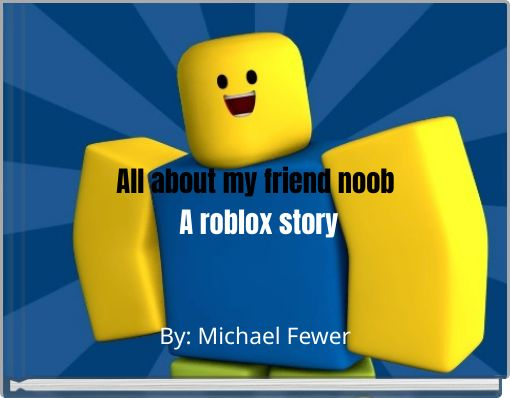 All about my friend noob A roblox story