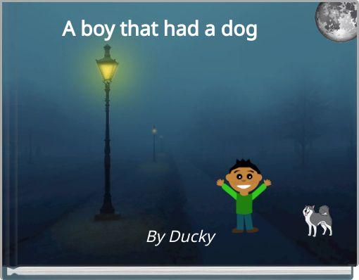 A boy that had a dog