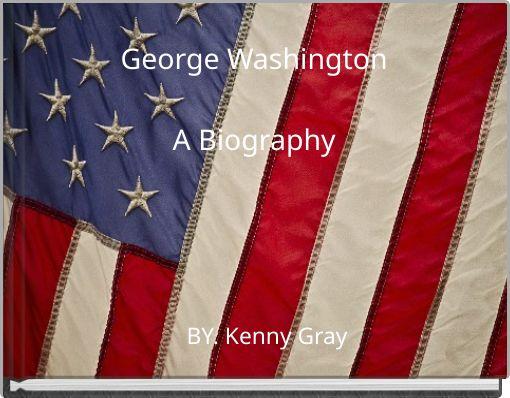 George WashingtonA Biography